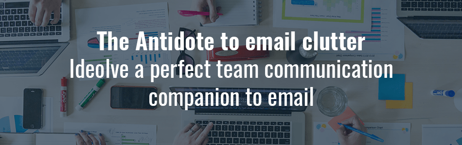 The Antidote to email clutter - Ideolve a perfect companion to Email